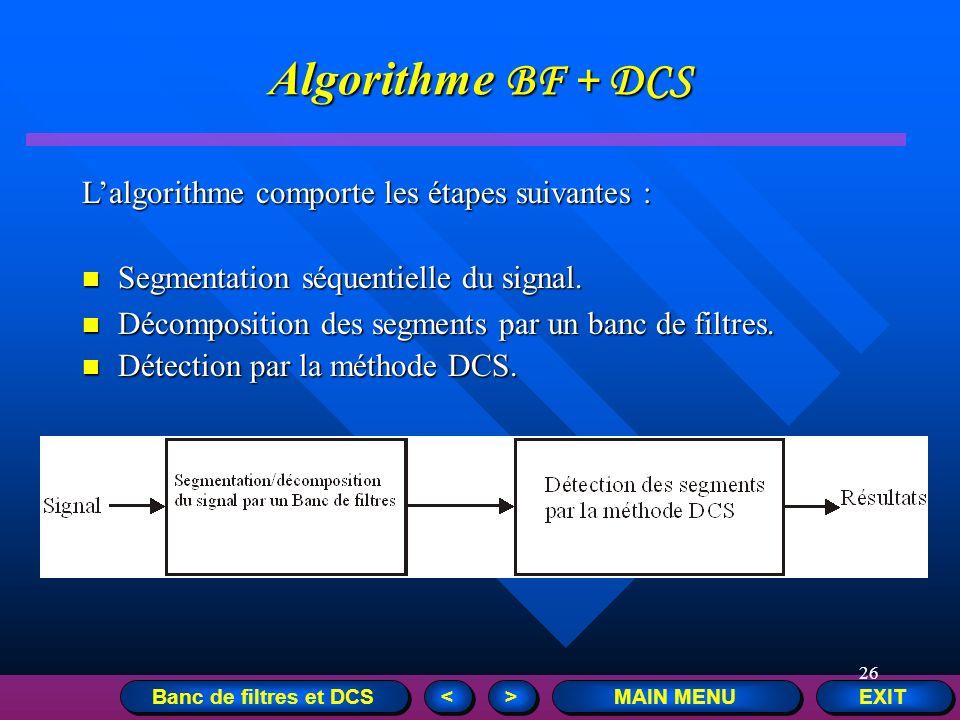 26 EXIT MAIN MENU > > < < Lalgorithme comporte les étapes suivantes : Segmentation séquentielle du signal. Segmentation séquentielle du signal. Décomp