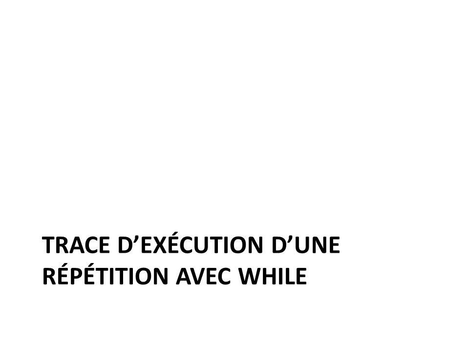 TRACE DEXÉCUTION DUNE RÉPÉTITION AVEC WHILE
