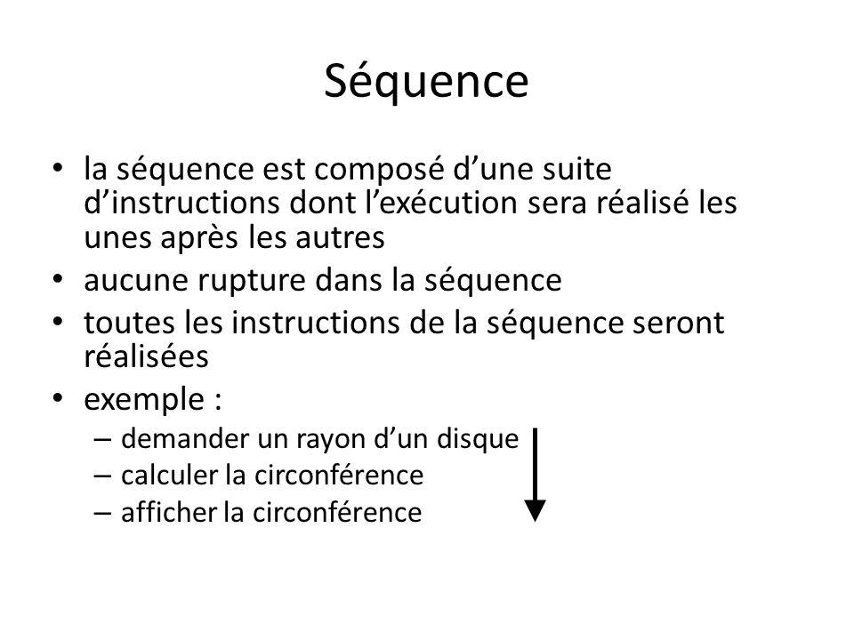 Séquence la séquence est composé dune suite dinstructions dont lexécution sera réalisé les unes après les autres aucune rupture dans la séquence toute
