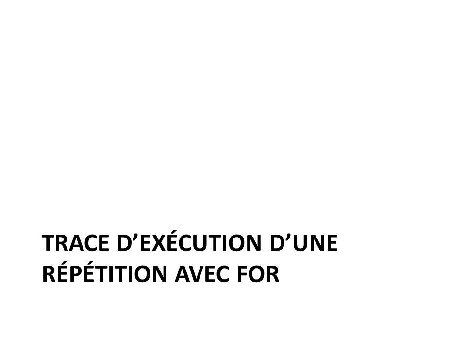 TRACE DEXÉCUTION DUNE RÉPÉTITION AVEC FOR