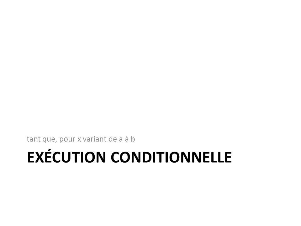 EXÉCUTION CONDITIONNELLE tant que, pour x variant de a à b