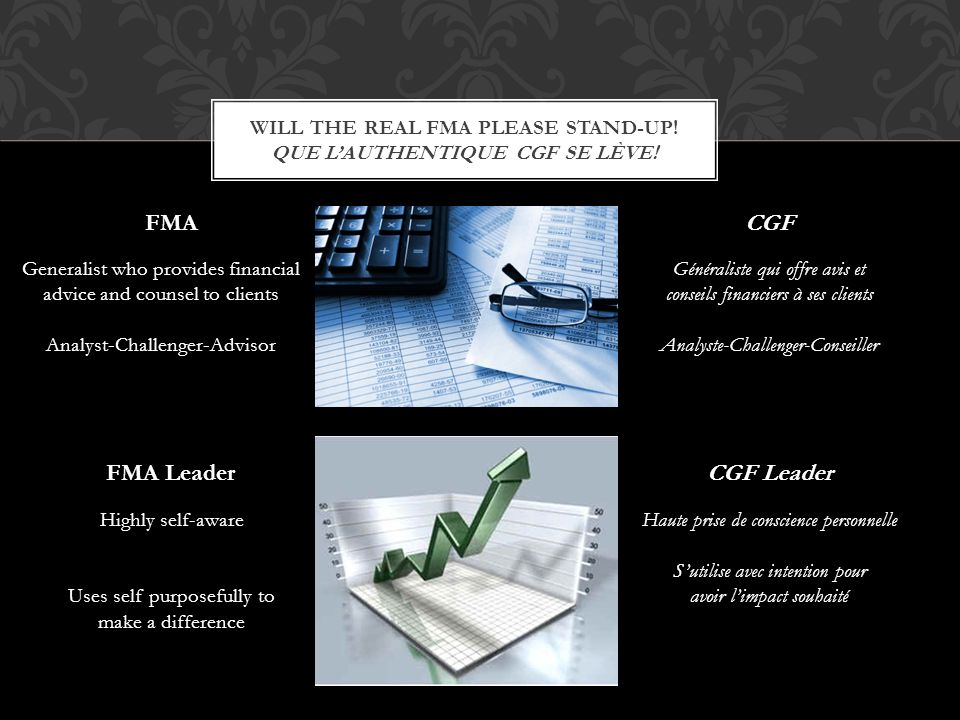 WILL THE REAL FMA PLEASE STAND-UP! QUE LAUTHENTIQUE CGF SE LÈVE! Generalist who provides financial advice and counsel to clients Analyst-Challenger-Ad