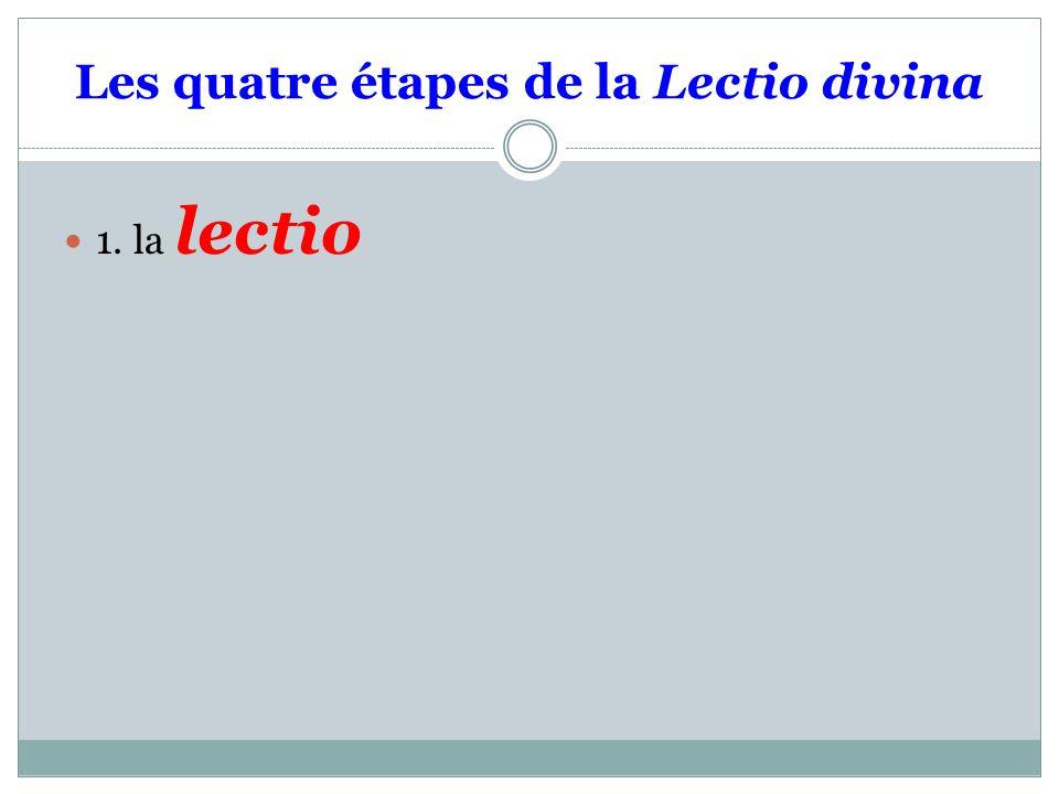 Les quatre étapes de la Lectio divina 1. la lectio