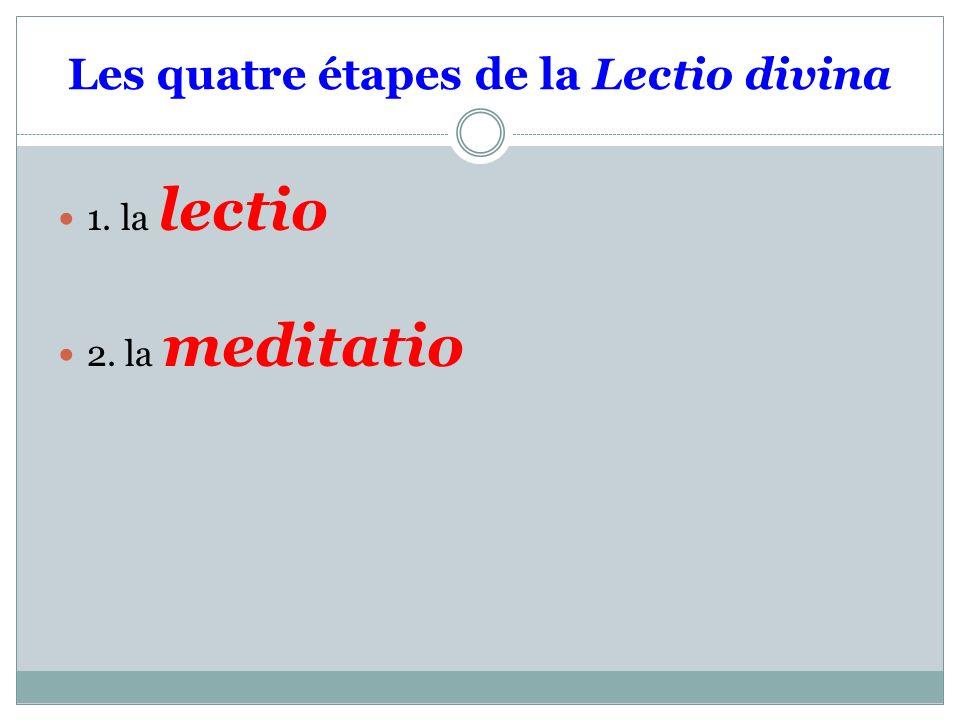 Les quatre étapes de la Lectio divina 1. la lectio 2. la meditatio