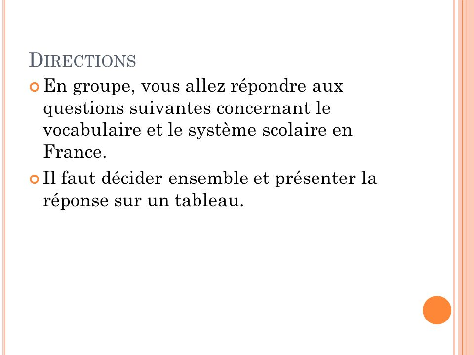 D IRECTIONS En groupe, vous allez répondre aux questions suivantes concernant le vocabulaire et le système scolaire en France.