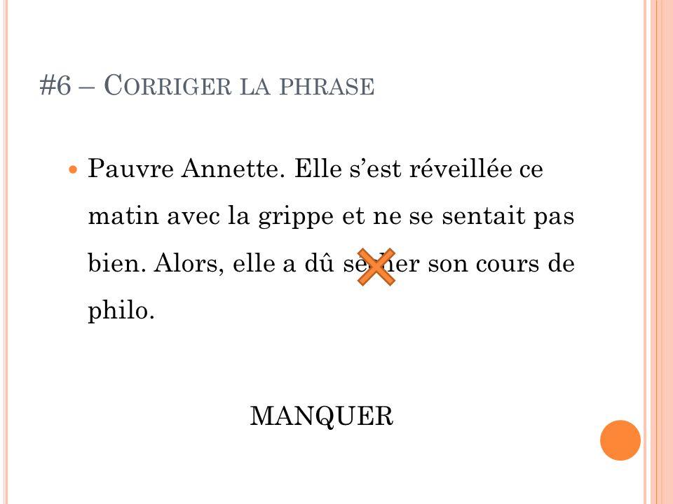 #6 – C ORRIGER LA PHRASE Pauvre Annette.