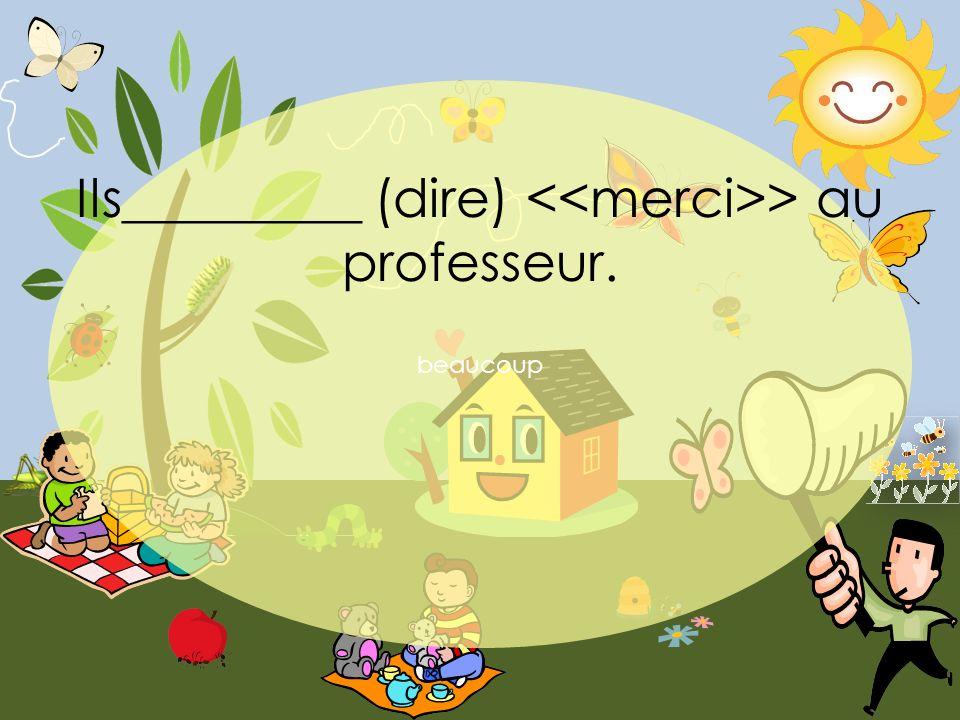 beaucoup Ils_________ (dire) > au professeur.