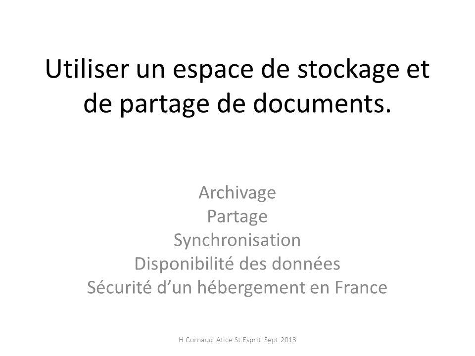 Utiliser un espace de stockage et de partage de documents. Archivage Partage Synchronisation Disponibilité des données Sécurité dun hébergement en Fra