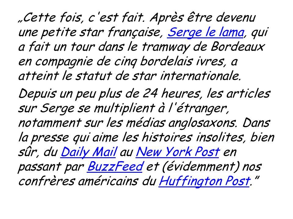Cette fois, c'est fait. Après être devenu une petite star française, Serge le lama, qui a fait un tour dans le tramway de Bordeaux en compagnie de cin