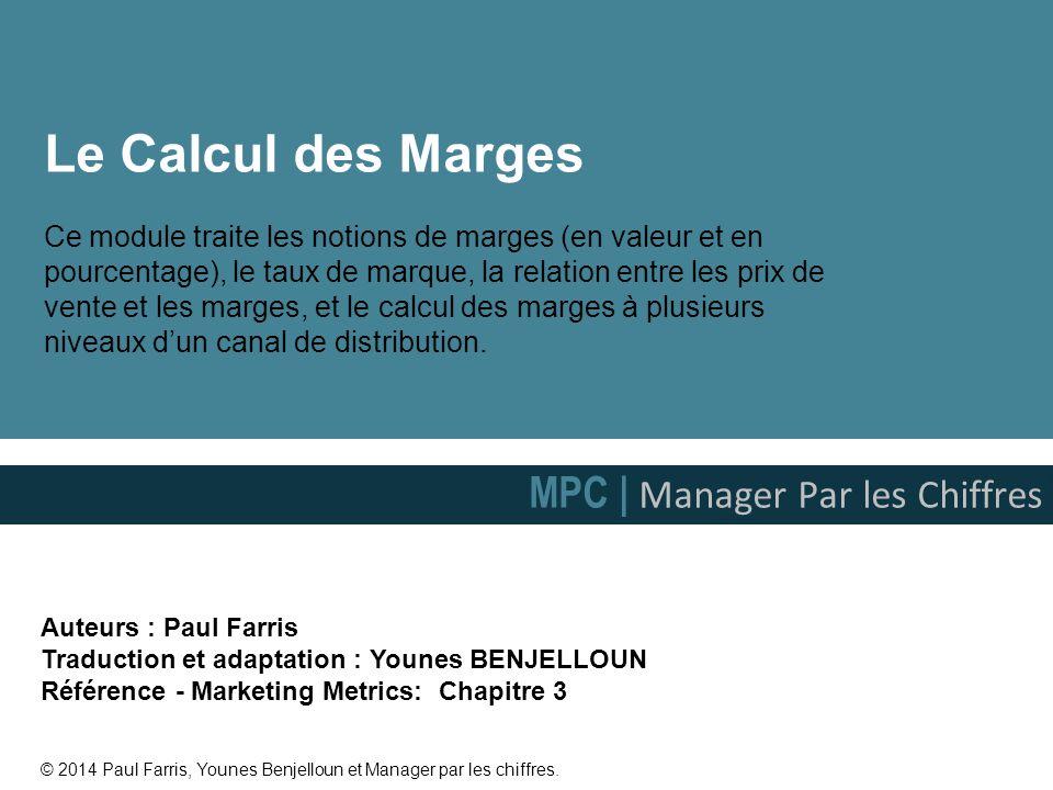 Le Calcul des Marges Ce module traite les notions de marges (en valeur et en pourcentage), le taux de marque, la relation entre les prix de vente et l