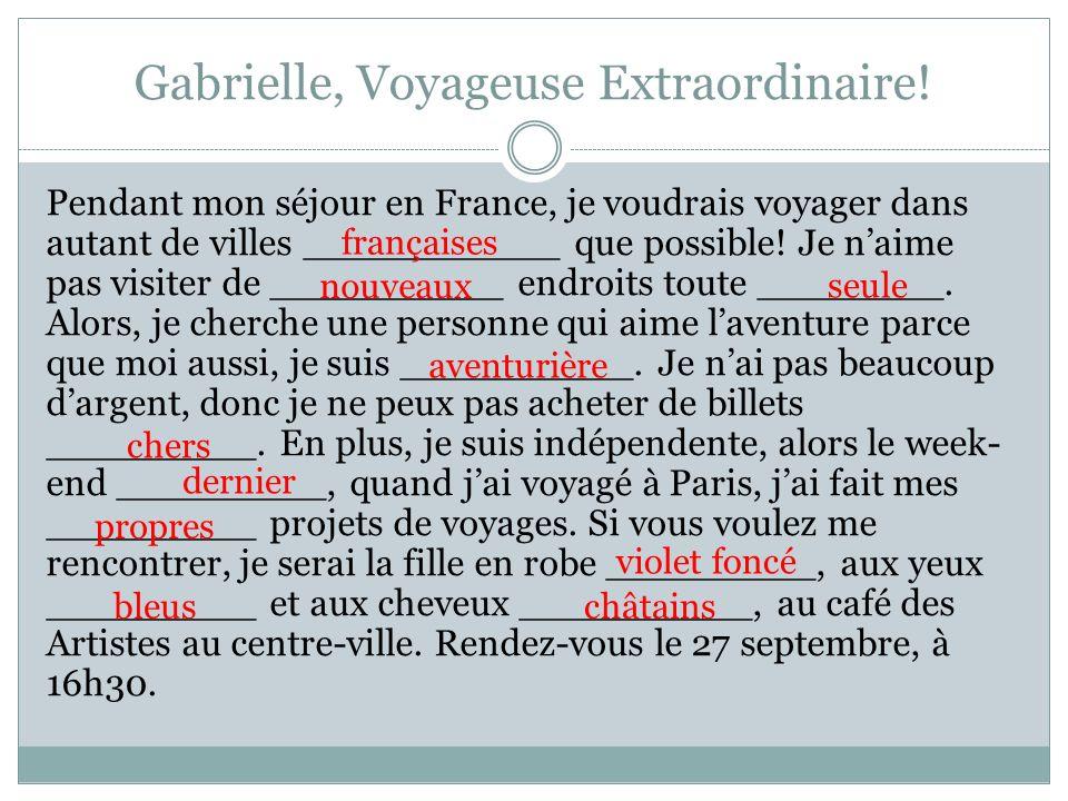 Gabrielle, Voyageuse Extraordinaire! Pendant mon séjour en France, je voudrais voyager dans autant de villes ___________ que possible! Je naime pas vi