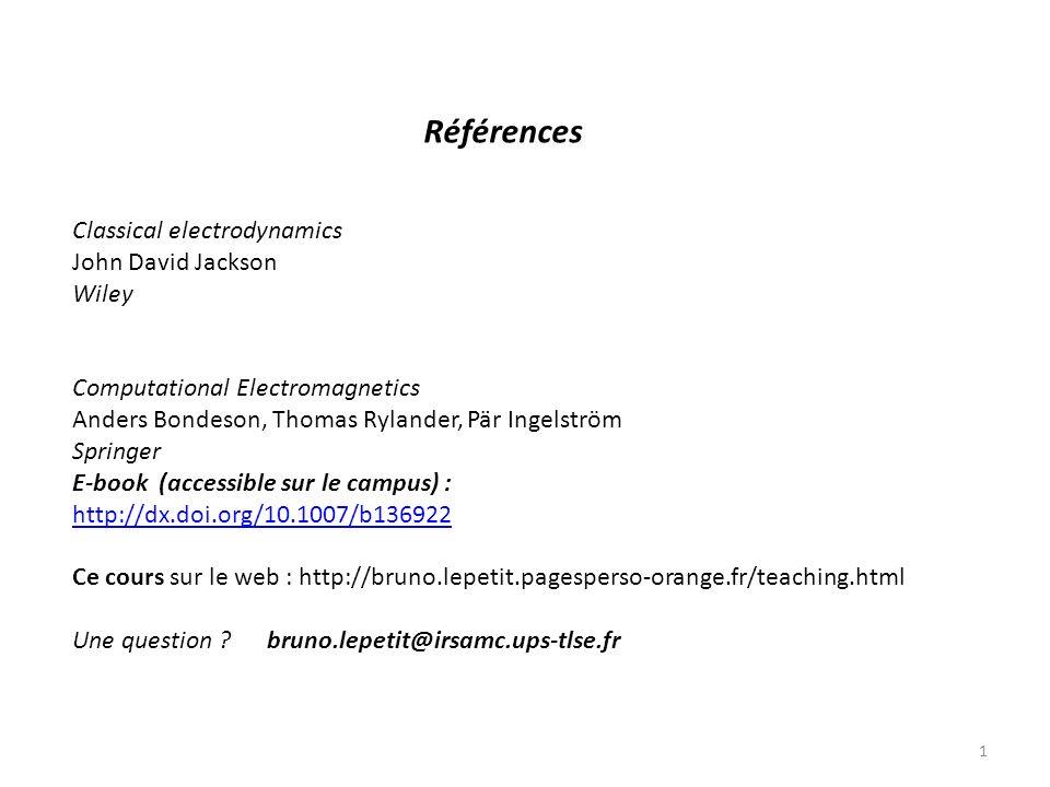 Références Classical electrodynamics John David Jackson Wiley Computational Electromagnetics Anders Bondeson, Thomas Rylander, Pär Ingelström Springer E-book (accessible sur le campus) : http://dx.doi.org/10.1007/b136922 http://dx.doi.org/10.1007/b136922 Ce cours sur le web : http://bruno.lepetit.pagesperso-orange.fr/teaching.html Une question .
