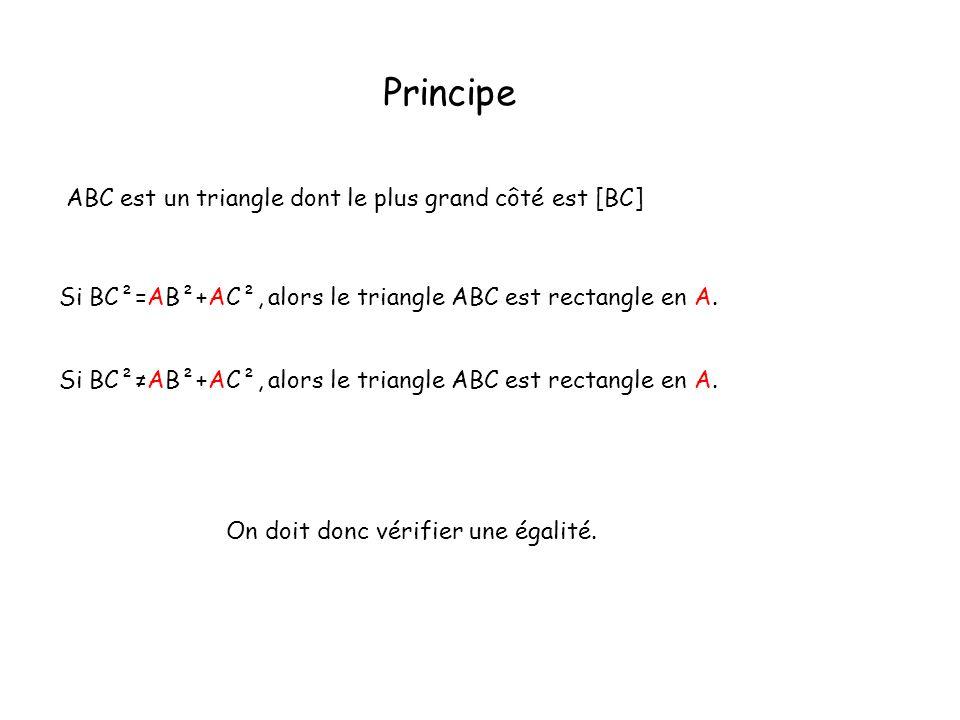 Principe Si BC²=AB²+AC², alors le triangle ABC est rectangle en A. Si BC²AB²+AC², alors le triangle ABC est rectangle en A. ABC est un triangle dont l