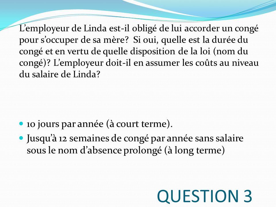QUESTION 4 À la discrétion de lemployeur car il ny a pas de congé pour son anniversaire, des raisons personnelles ou un divorce.