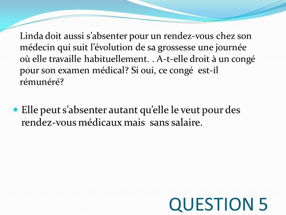 QUESTION 6 Non, pas le droit de la renvoyer, protéger par larticle 122 Congédiement interdit pour le motif de la grossesse.