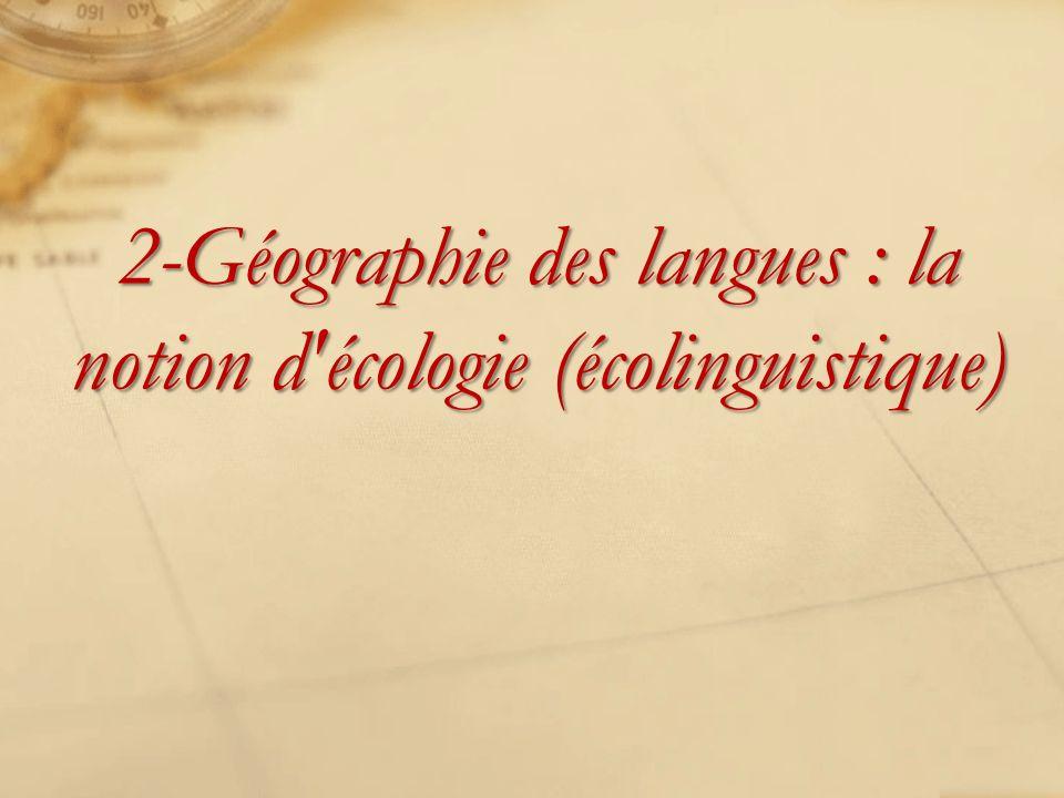 2-Géographie des langues : la notion d'écologie (écolinguistique)