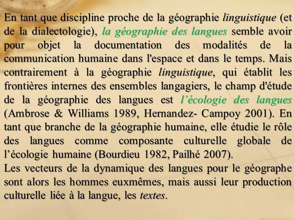 En tant que discipline proche de la géographie linguistique (et de la dialectologie), la géographie des langues semble avoir pour objet la documentati