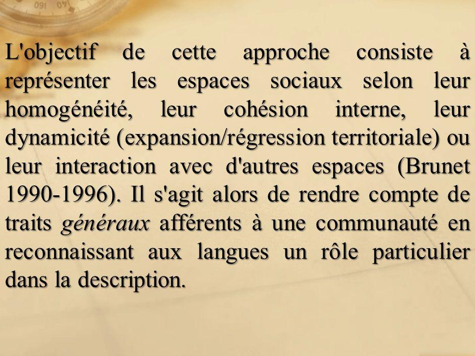 L'objectif de cette approche consiste à représenter les espaces sociaux selon leur homogénéité, leur cohésion interne, leur dynamicité (expansion/régr