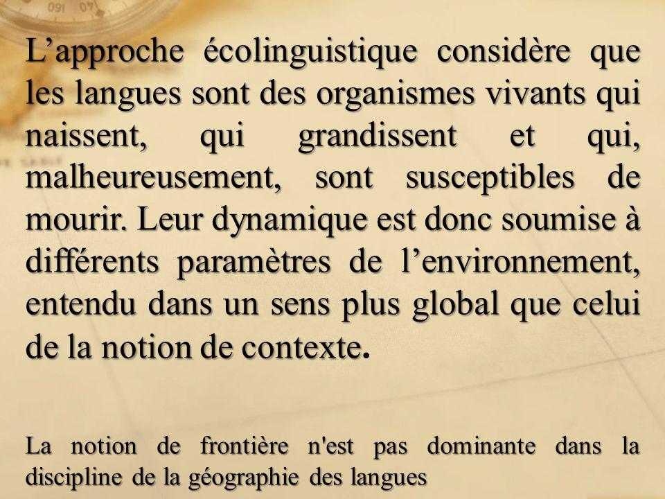Lapproche écolinguistique considère que les langues sont des organismes vivants qui naissent, qui grandissent et qui, malheureusement, sont susceptibl
