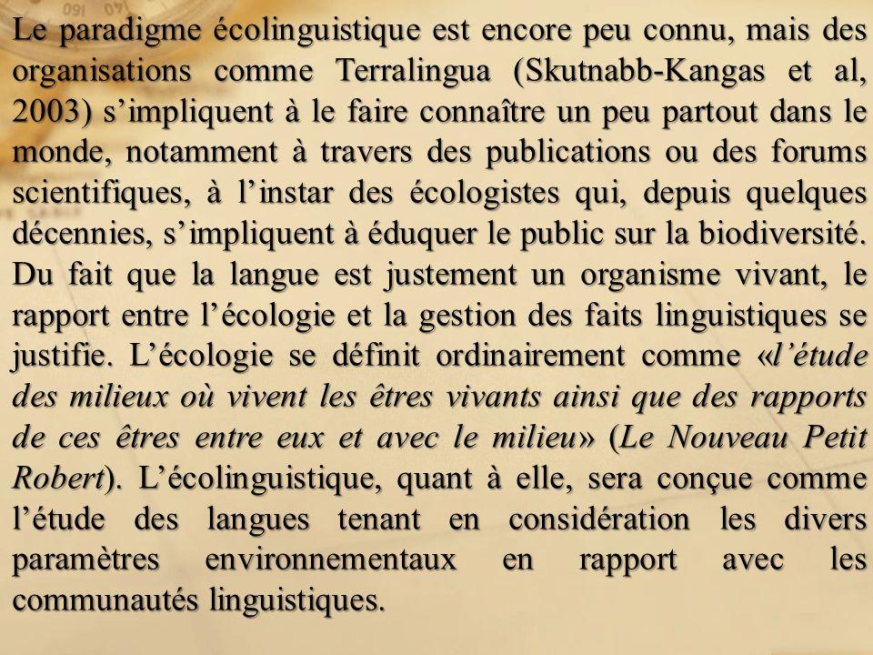 Le paradigme écolinguistique est encore peu connu, mais des organisations comme Terralingua (Skutnabb-Kangas et al, 2003) simpliquent à le faire conna
