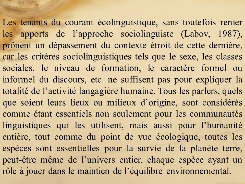 Les tenants du courant écolinguistique, sans toutefois renier les apports de lapproche sociolinguiste (Labov, 1987), prônent un dépassement du context