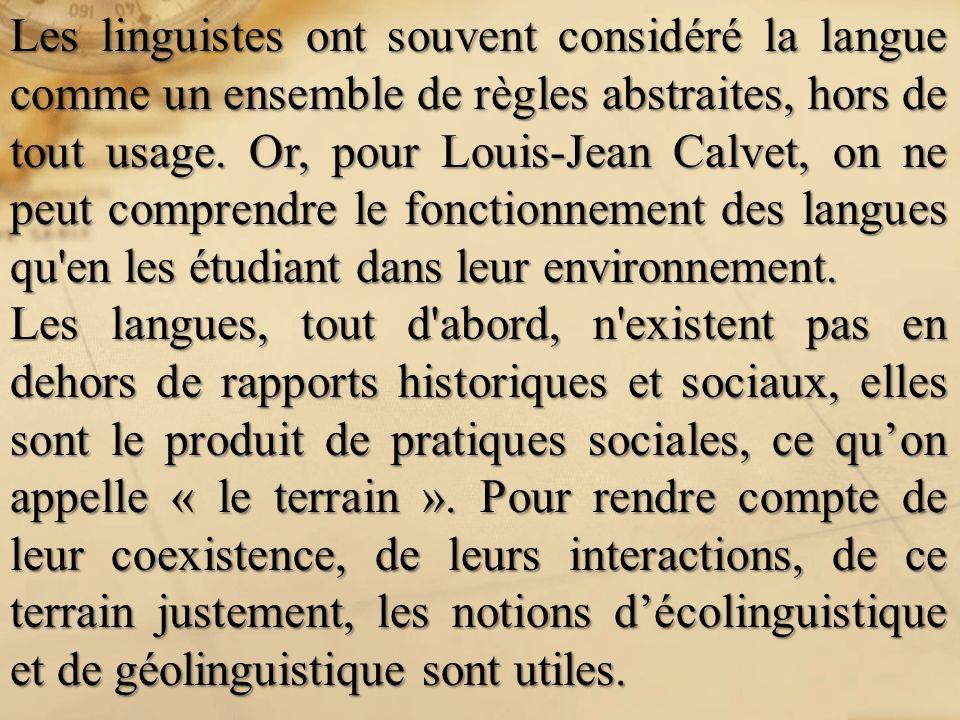 Les linguistes ont souvent considéré la langue comme un ensemble de règles abstraites, hors de tout usage. Or, pour Louis-Jean Calvet, on ne peut comp