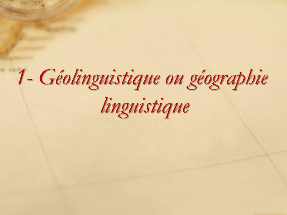 1- Géolinguistique ou géographie linguistique