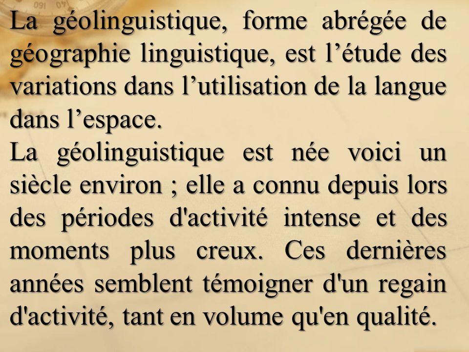 La géolinguistique, forme abrégée de géographie linguistique, est létude des variations dans lutilisation de la langue dans lespace. La géolinguistiqu