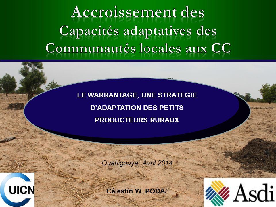 1 Célestin W. PODA/ LE WARRANTAGE, UNE STRATEGIE DADAPTATION DES PETITS PRODUCTEURS RURAUX Ouahigouya, Avril 2014