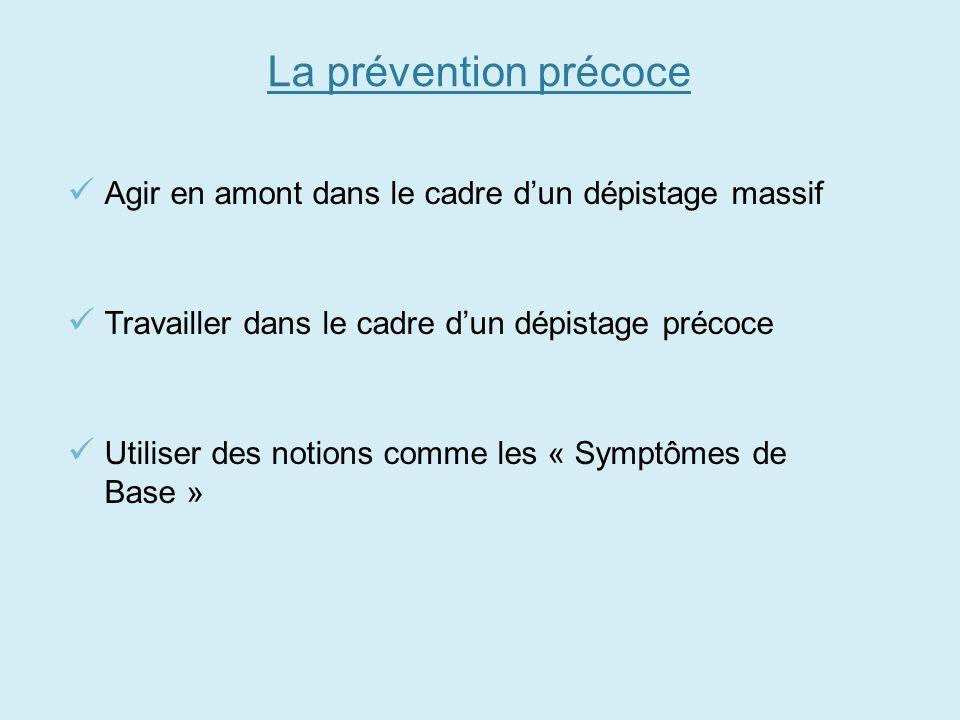 La prévention précoce Agir en amont dans le cadre dun dépistage massif Travailler dans le cadre dun dépistage précoce Utiliser des notions comme les «