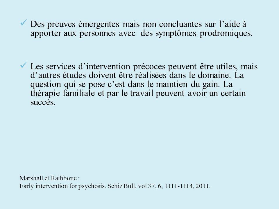 Des preuves émergentes mais non concluantes sur laide à apporter aux personnes avec des symptômes prodromiques. Les services dintervention précoces pe