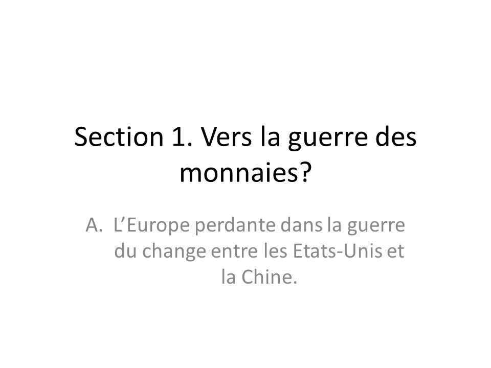 Section 1. Vers la guerre des monnaies? A.LEurope perdante dans la guerre du change entre les Etats-Unis et la Chine.