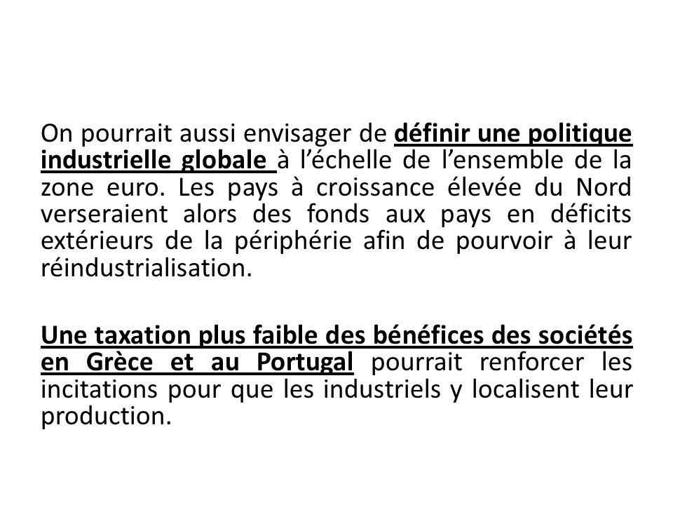 On pourrait aussi envisager de définir une politique industrielle globale à léchelle de lensemble de la zone euro. Les pays à croissance élevée du Nor