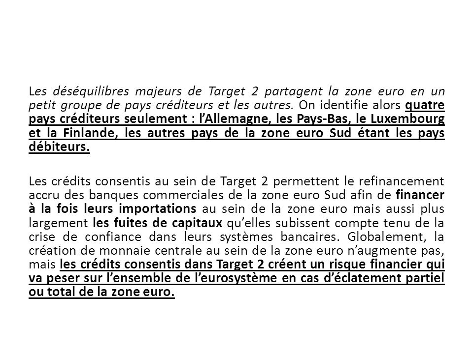 Les déséquilibres majeurs de Target 2 partagent la zone euro en un petit groupe de pays créditeurs et les autres. On identifie alors quatre pays crédi
