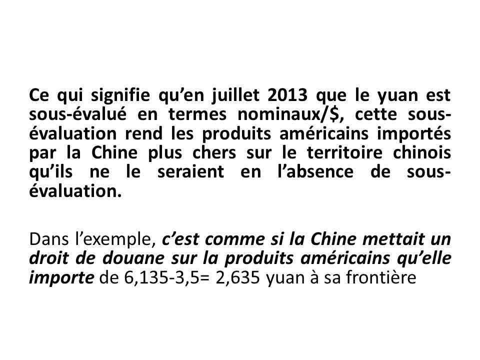 Ce qui signifie quen juillet 2013 que le yuan est sous-évalué en termes nominaux/$, cette sous- évaluation rend les produits américains importés par l