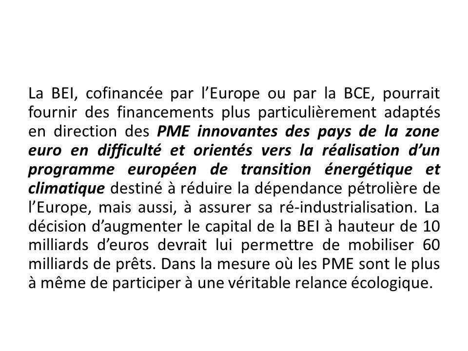 La BEI, cofinancée par lEurope ou par la BCE, pourrait fournir des financements plus particulièrement adaptés en direction des PME innovantes des pays