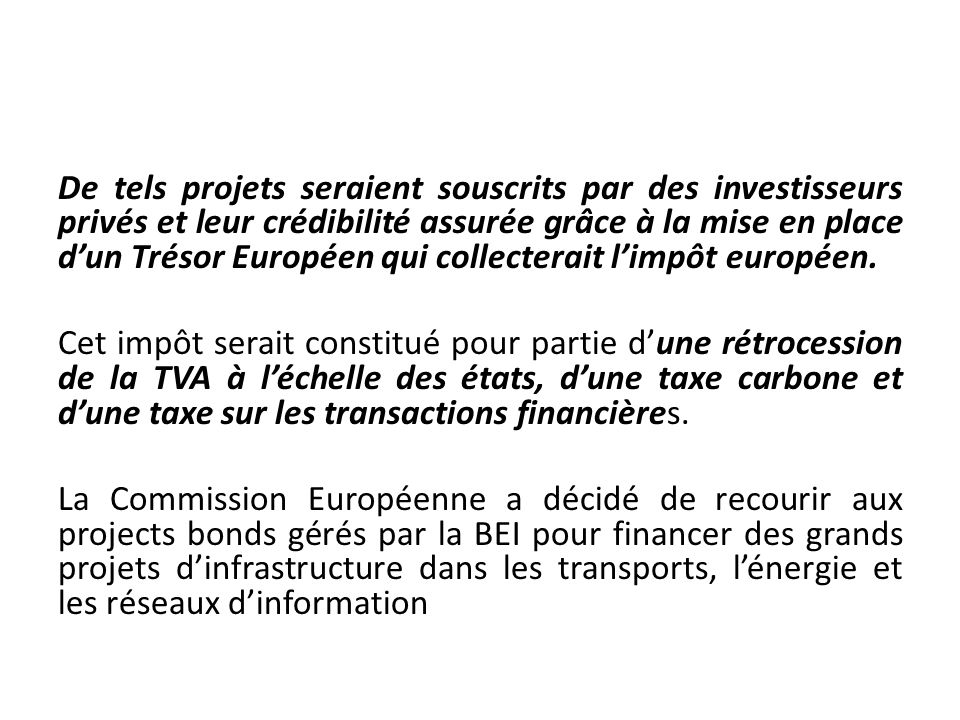 De tels projets seraient souscrits par des investisseurs privés et leur crédibilité assurée grâce à la mise en place dun Trésor Européen qui collecter