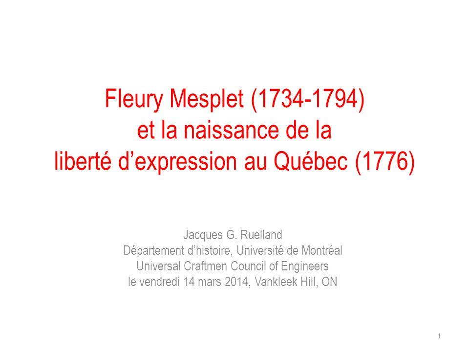 Fleury Mesplet (1734-1794) et la naissance de la liberté dexpression au Québec (1776) Jacques G. Ruelland Département dhistoire, Université de Montréa