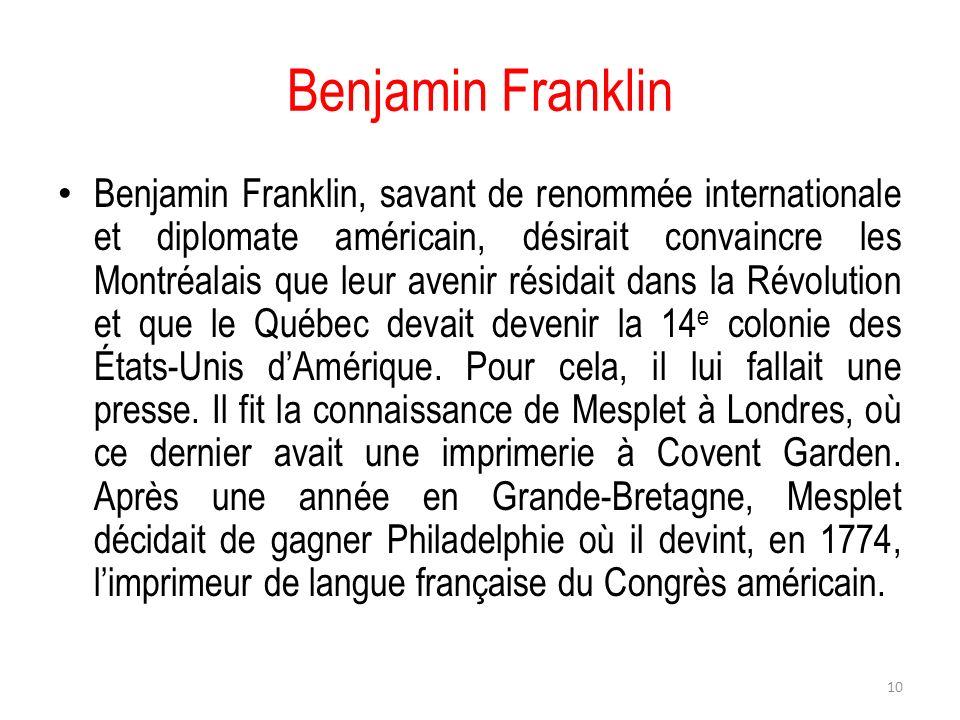 Benjamin Franklin Benjamin Franklin, savant de renommée internationale et diplomate américain, désirait convaincre les Montréalais que leur avenir rés
