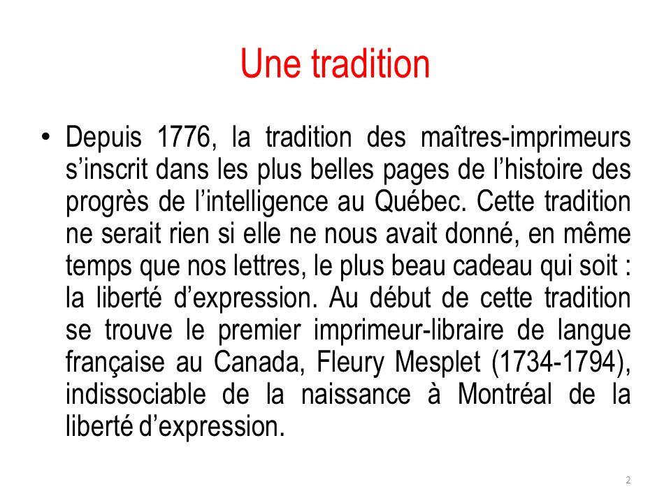 Une tradition Depuis 1776, la tradition des maîtres-imprimeurs sinscrit dans les plus belles pages de lhistoire des progrès de lintelligence au Québec