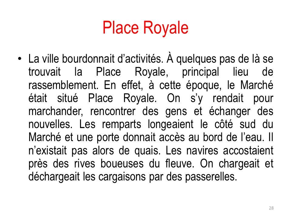 Place Royale La ville bourdonnait dactivités. À quelques pas de là se trouvait la Place Royale, principal lieu de rassemblement. En effet, à cette épo