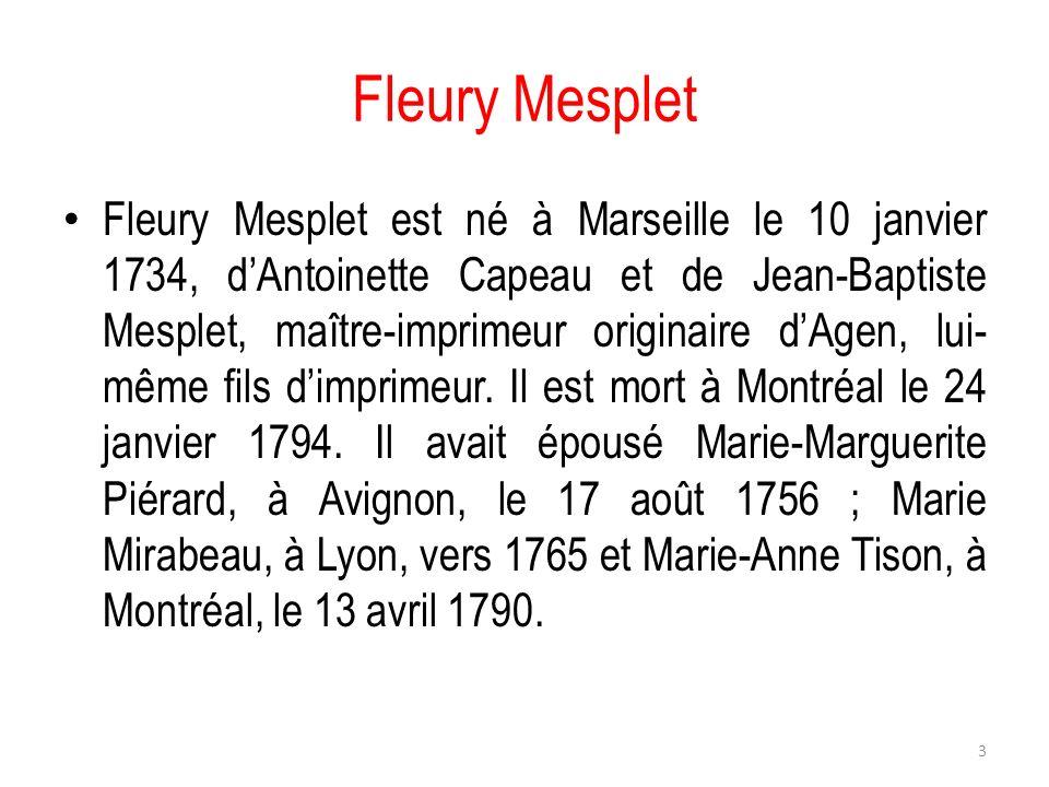 Fleury Mesplet Fleury Mesplet est né à Marseille le 10 janvier 1734, dAntoinette Capeau et de Jean-Baptiste Mesplet, maître-imprimeur originaire dAgen