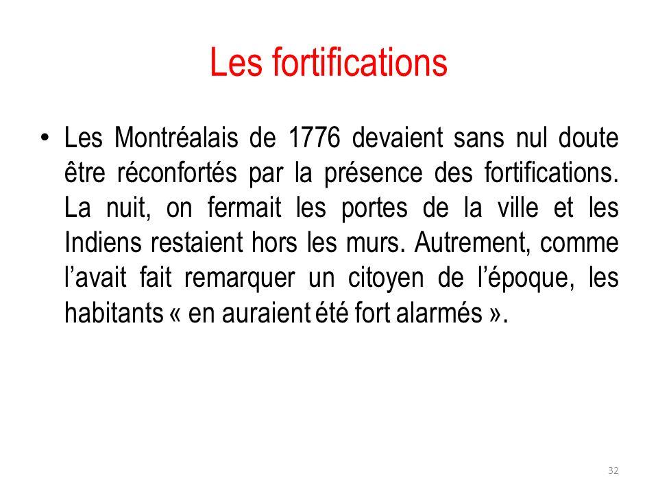 Les fortifications Les Montréalais de 1776 devaient sans nul doute être réconfortés par la présence des fortifications. La nuit, on fermait les portes