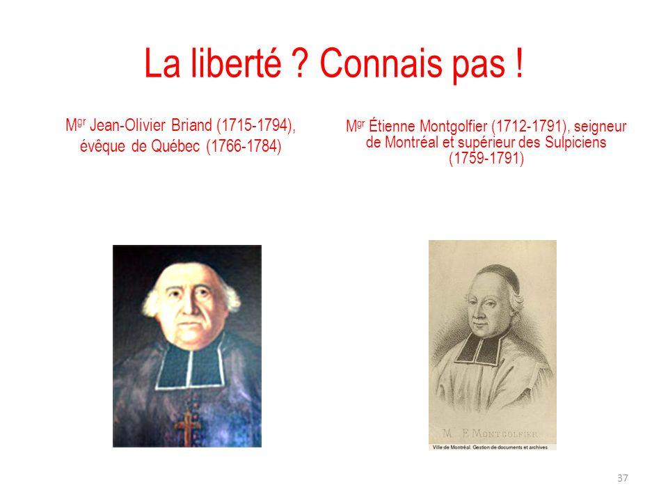 La liberté ? Connais pas ! M gr Jean-Olivier Briand (1715-1794), évêque de Québec (1766-1784) M gr Étienne Montgolfier (1712-1791), seigneur de Montré