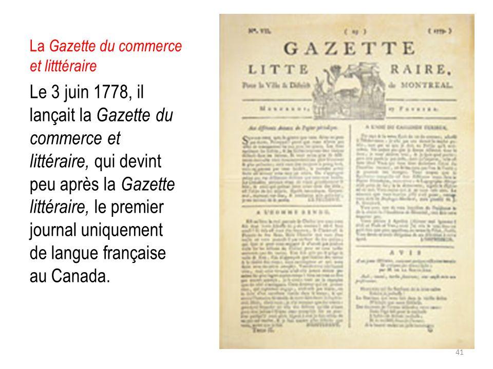 La Gazette du commerce et litttéraire Le 3 juin 1778, il lançait la Gazette du commerce et littéraire, qui devint peu après la Gazette littéraire, le