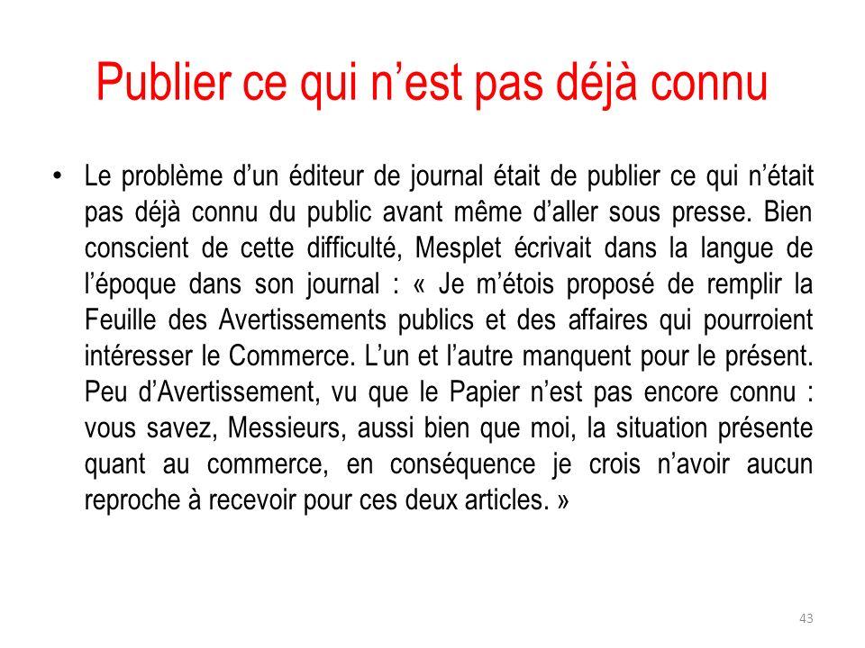 Publier ce qui nest pas déjà connu Le problème dun éditeur de journal était de publier ce qui nétait pas déjà connu du public avant même daller sous p