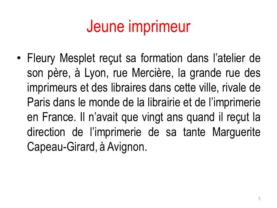 Jeune imprimeur Fleury Mesplet reçut sa formation dans latelier de son père, à Lyon, rue Mercière, la grande rue des imprimeurs et des libraires dans