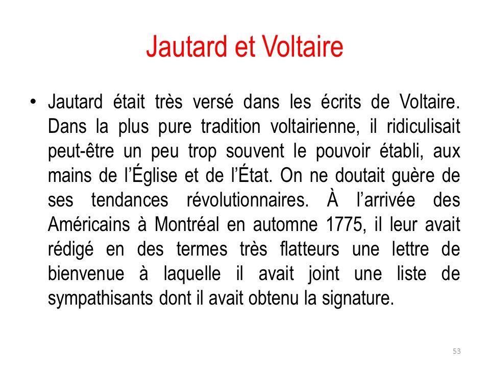 Jautard et Voltaire Jautard était très versé dans les écrits de Voltaire. Dans la plus pure tradition voltairienne, il ridiculisait peut-être un peu t