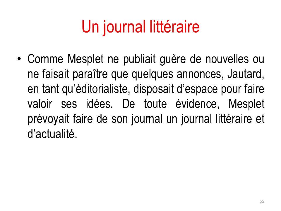 Un journal littéraire Comme Mesplet ne publiait guère de nouvelles ou ne faisait paraître que quelques annonces, Jautard, en tant quéditorialiste, dis