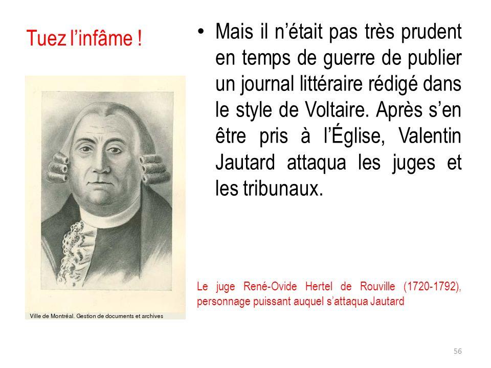 Tuez linfâme ! Mais il nétait pas très prudent en temps de guerre de publier un journal littéraire rédigé dans le style de Voltaire. Après sen être pr